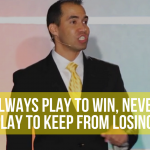 Always play to win, never play to keep from losing. – Stage Talk.
