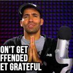 Don't Get Offended, Get Grateful